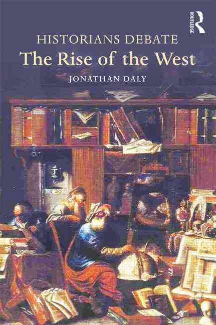 Historians Debate the Rise of the West By Daly, Jonathan